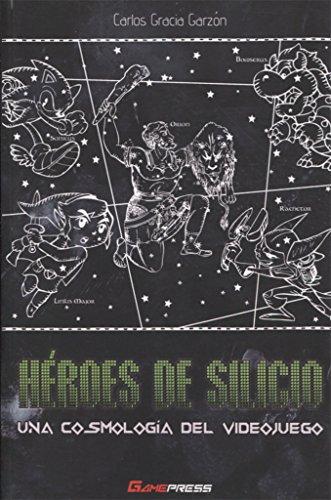 Héroes de silicio : una cosmología del videojuego por José Ángel Ciudad Moreno