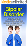 Bipolar Disorder: The complete guide to understanding, dealing with, managing, and improving bipolar disorder, including treatment options and bipolar disorder remedies!