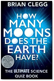 How Many Moons Does the Earth Have?: The Ultimate Science Quiz Book
