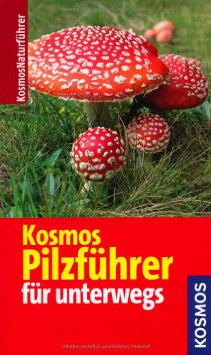 Kosmos Pilzführer für unterwegs (Kosmos-Naturführer)