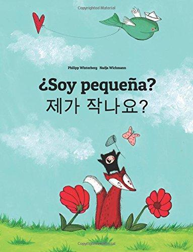 ¿Soy pequeña? Naega jag-ayo?: Libro infantil ilustrado español-coreano (Edición bilingüe) por Philipp Winterberg