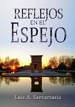 REFLEJOS EN EL ESPEJO: Un drama fresco que te llevará a ver la vida desde otro punto de vista (Spanish Edition) by [Santamaría, Luis A.]