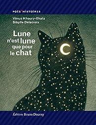 Lune n'est lune que pour le chat par Vénus Khoury-Ghata