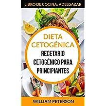 Dieta Cetogénica. Recetario cetogénico para principiantes (Libro de cocina: ...
