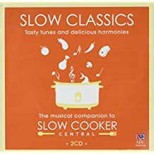 Slow Classics: The Musical Companion To Slow Cooker Central