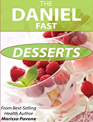 The Daniel Fast Desserts: Over 20 Sweet Treat Recipes For Your Daniel Fast (English Edition)