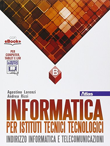 Informatica per istituti tecnici tecnologici. Vol. B. Per gli Ist. tecnici. Con e-book. Con espansione online