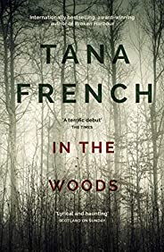 In the Woods: A stunningly accomplished psychological mystery which will take you on a thrilling journey throu