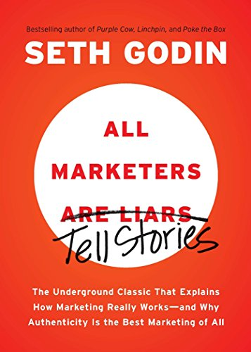 All Marketers are Liars: The Underground Classic That Explains How Marketing Really Works--and Why Authenticity Is the Best Marketing of All por Seth Godin