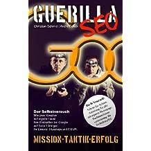 Guerilla SEO: Do It Yourself: Schritt-für-Schritt-Anleitung für alle mit eigener Homepage. Suchmaschinenoptimierung für Technikmuffel.