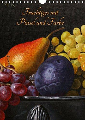 Fruchtiges mit Pinsel und Farbe (Wandkalender 2018 DIN A4 hoch): Gemälde in Öl und Acryl (Monatskalender, 14 Seiten ) (CALVENDO Kunst) [Kalender] [Apr 01, 2017] Moravec, Dietrich -