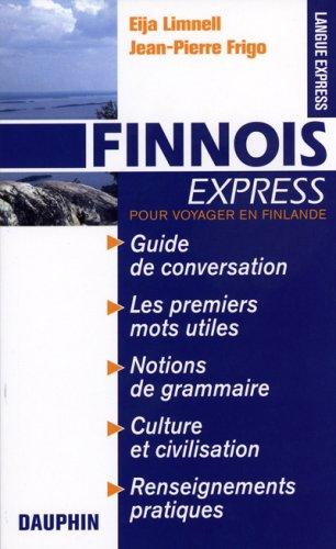 Finnois Express (Finlande) : Guide de conversation Les premiers mots utiles Notions de grammaire Cultures et civilisation Renseignements pratiques par Jean-Pierre Frigo, Eija Limnell