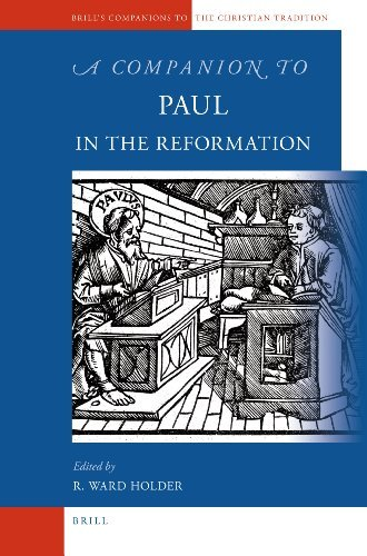A Companion to Paul in the Reformation (Brill's Companions to the Christian Tradition) by R. Ward Holder (2009-07-31)