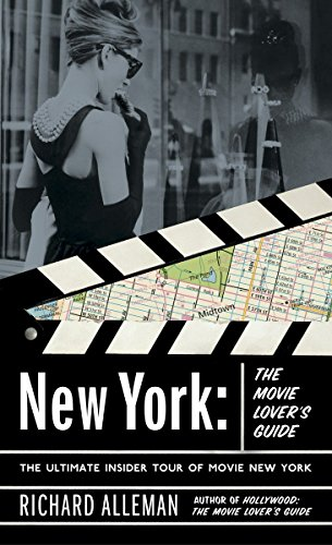 New York: The Movie Lover's Guide: The Ultimate Insider Tour of Movie New York por Richard Alleman