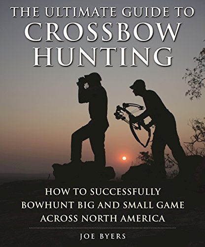 the-ultimate-guide-to-crossbow-hunting-how-to-successfully-bowhunt-big-and-small-game-across-north-a