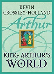 King Arthur's World by Kevin Crossley-Holland (2004-08-05)