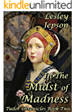 In The Midst of Madness: Tudor Chronicles Book Two