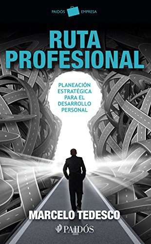 Ruta profesional: Planeación estratégica para el desarrollo personal por Marcelo Tedesco