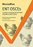 ENT OSCEs: A Guide to Passing the DO-HNS and MRCS (ENT) OSCE (MasterPass)
