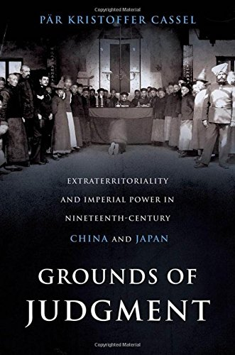 Grounds of Judgment: Extraterritoriality and Imperial Power in Nineteenth-Century China and Japan (Oxford Studies in International History) Imperial China Japan