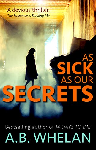 As Sick as Our Secrets by A. B. Whelan