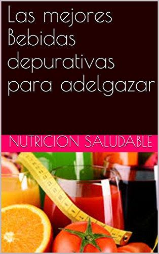Las mejores Bebidas depurativas para adelgazar por nutricion  saludable