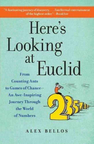 (Here's Looking at Euclid: From Counting Ants to Games of Chance - An Awe-Inspiring Journey Through the World of Numbers) By Bellos, Alex (Author) Paperback on (04 , 2011)