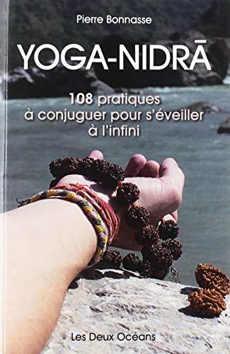 Yoga-nidra : 108 pratiques à conjuguer pour s'éveiller à l'infini par  Pierre Bonnasse