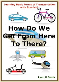 How Do We Get From Here To There? Learning basic forms of transportation with Spanish by [Davis, Lynn R]