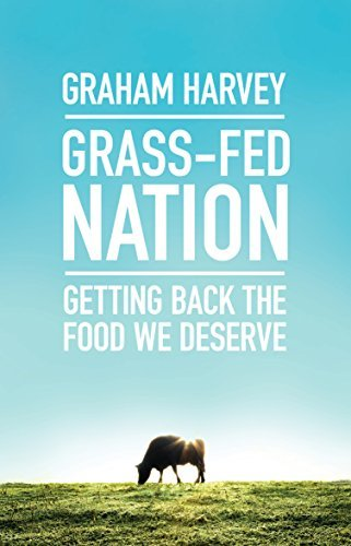Grass-Fed Nation: Getting Back the Food We Deserve by Graham Harvey (2016-05-05)