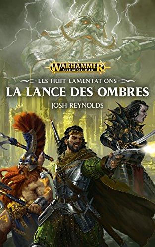 Les Huit Lamentations : La Lance des Ombres (Warhammer Age of Sigmar) par Josh Reynolds
