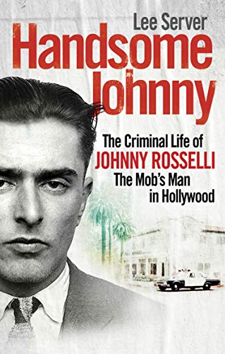 Handsome Johnny: The Criminal Life of Johnny Rosselli, The Mob's Man in Hollywood (English Edition)
