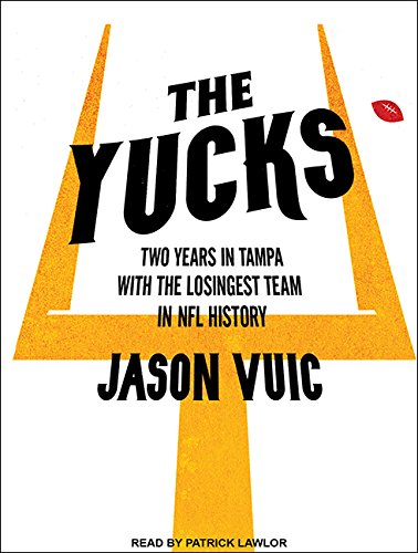 The Yucks: Two Years in Tampa with the Losingest Team in NFL History