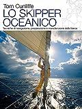 Lo skipper oceanico. Tecniche di navigazione, preparazione e manutenzione della barca
