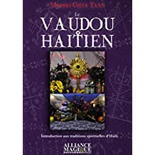 Le Vaudou Haïtien: Introduction aux traditions spirituelles d'Haïti