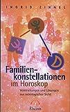 Familienkonstellationen im Horoskop: Verstrickungen und Lösungen aus astrologischer Sicht (Standardwerke der Astrologie) - Ingrid Zinnel