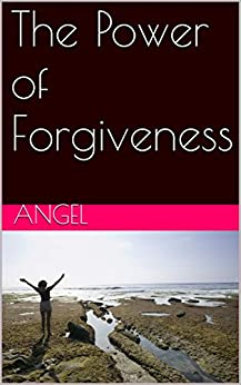 The Power of Forgiveness (English Edition) von [Angel]