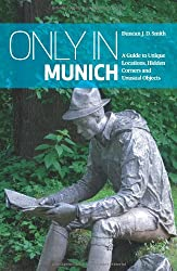 Only in Munich: A Guide to Unique Locations, Hidden Corners and Unusual Objects (Only in Guides)