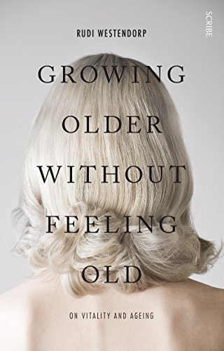 Growing Older Without Feeling Old: on vitality and ageing (English Edition)