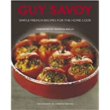 Guy Savoy: Simple French Recipes for the Home Cook by Guy Savoy (2004-04-01)