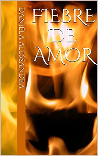 Fiebre de Amor (Los Baccherelli nº 1) de [Alessandra, Daniela]