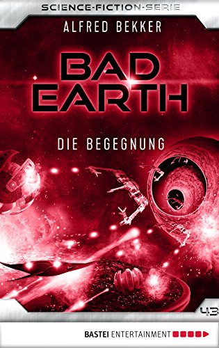 Bad Earth 43 - Science-Fiction-Serie: Die Begegnung (Die Serie für Science-Fiction-Fans)