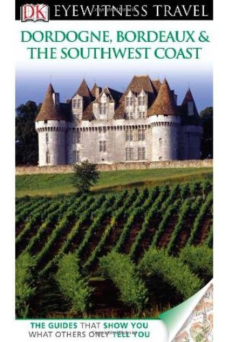 DK Eyewitness Travel Guide: Dordogne, Bordeaux & the Southwest Coast by DK Publishing (2012-04-16)