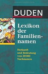 Duden - Lexikon der Familiennamen: Herkunft und Bedeutung von 20 000 Nachnamen. Mit bekannten Namensträgerinnen und -trägern