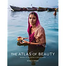 The Atlas of Beauty: Women of the World in 500 Portraits
