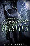 Kindling Flames: Granting Wishes: A Kindling Flames Novella (The Ancient Fire Series Book 5)