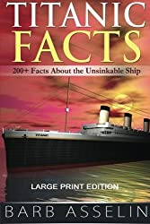 Titanic Facts (Large Print): 201+ Facts About the Unsinkable Ship by Barb Asselin (2015-09-12)