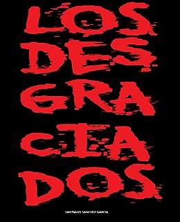 Los Desgraciados de [Garcia, Santiago Sanchez]
