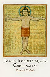 Images, Iconoclasm, and the Carolingians (Middle Ages)