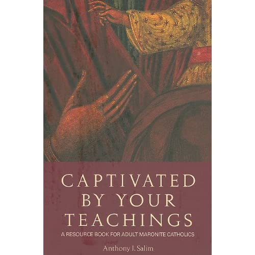 Captivated by Your Teachings: A Resource Book for Adult Maronite Catholics by Anthony J. Salim